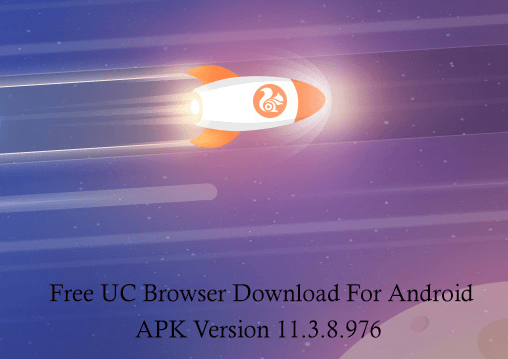 UC Browser APK 11 3 8 976 for Android - FREE DOWNLOAD UC